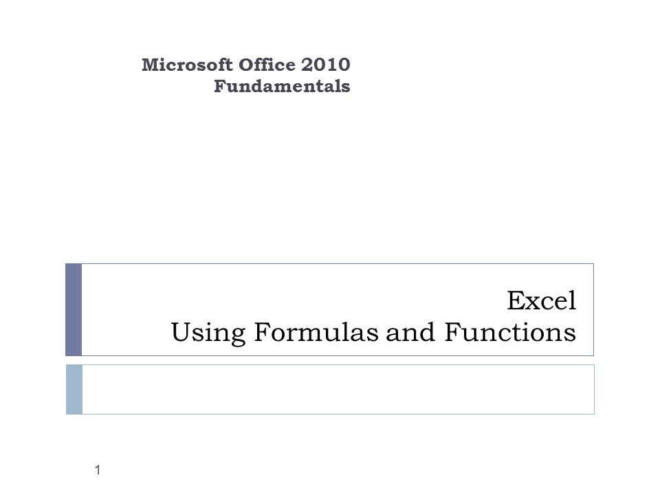 Excel Using Formulas and Functions Microsoft Office 2010 Fundamentals 1