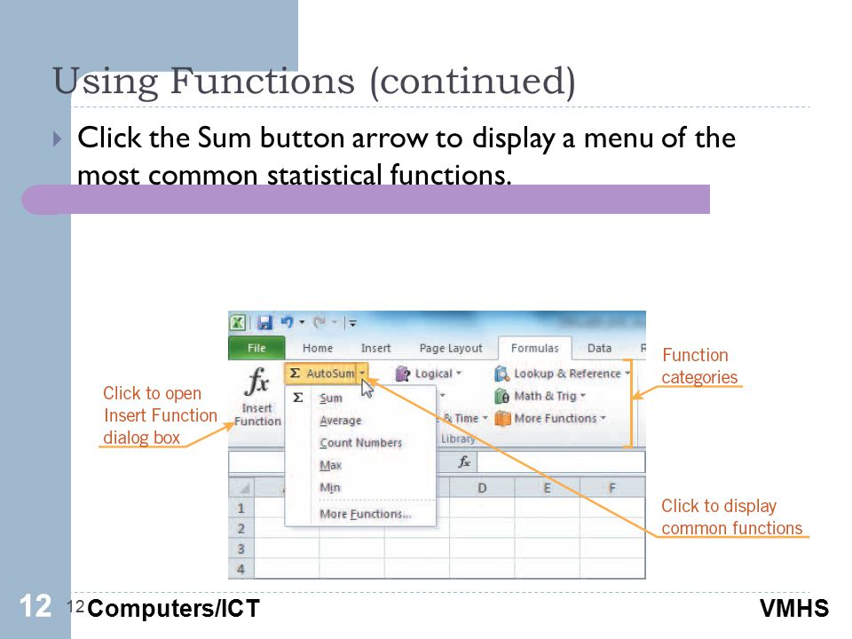 Computers/ICTVMHS Using Functions (continued) 12  Click the Sum button arrow to display a menu of the most common statistical functions. 12
