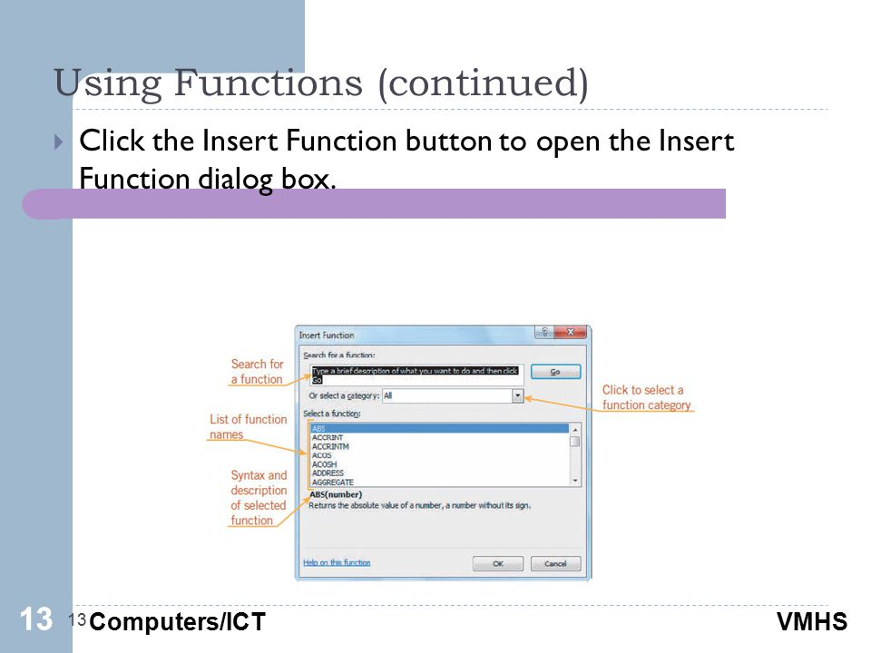 Computers/ICTVMHS Using Functions (continued) 13  Click the Insert Function button to open the Insert Function dialog box. 13
