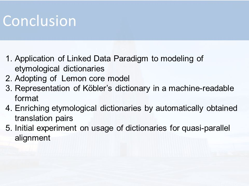 Conclusion 1.Application of Linked Data Paradigm to modeling of etymological dictionaries 2.Adopting of Lemon core model 3.Representation of Köbler's