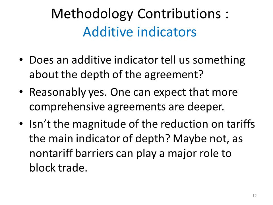 Methodology Contributions : Additive indicators Does an additive indicator tell us something about the depth of the agreement.