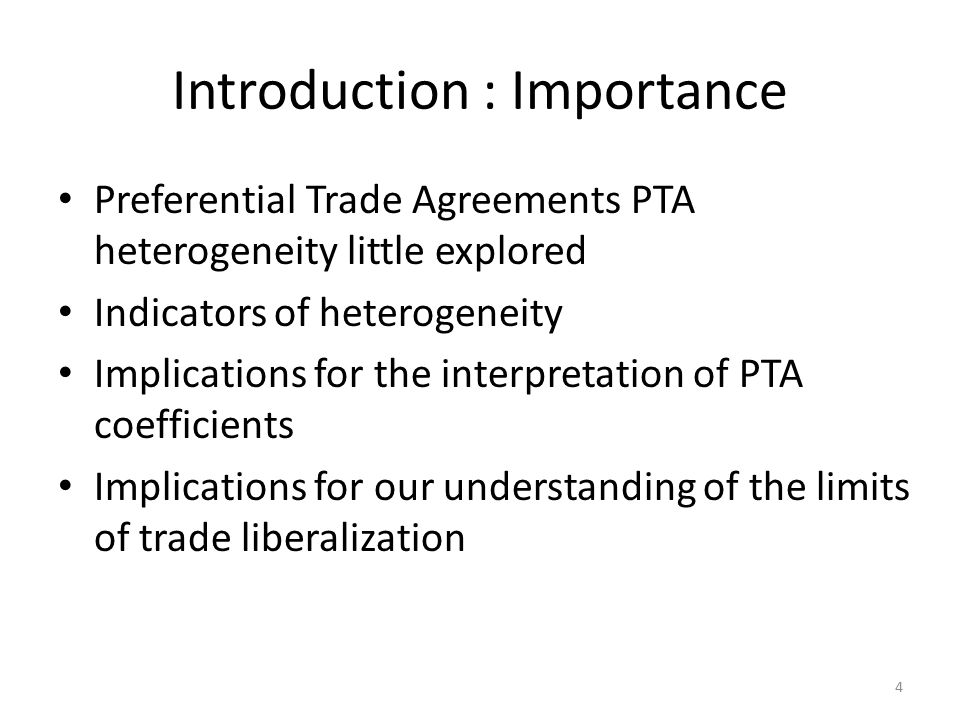 Introduction : Importance Preferential Trade Agreements PTA heterogeneity little explored Indicators of heterogeneity Implications for the interpretation of PTA coefficients Implications for our understanding of the limits of trade liberalization 4