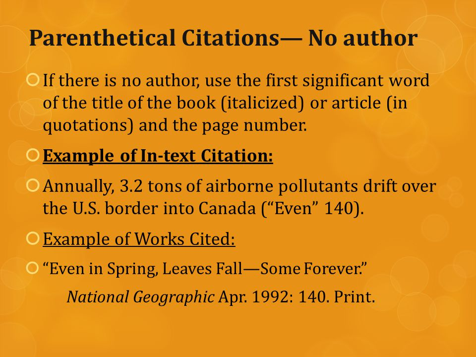 Parenthetical Citations— No author  If there is no author, use the first significant word of the title of the book (italicized) or article (in quotations) and the page number.