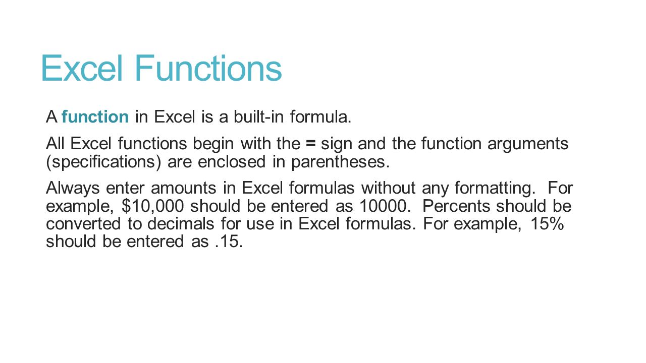 Excel Functions A function in Excel is a built-in formula.