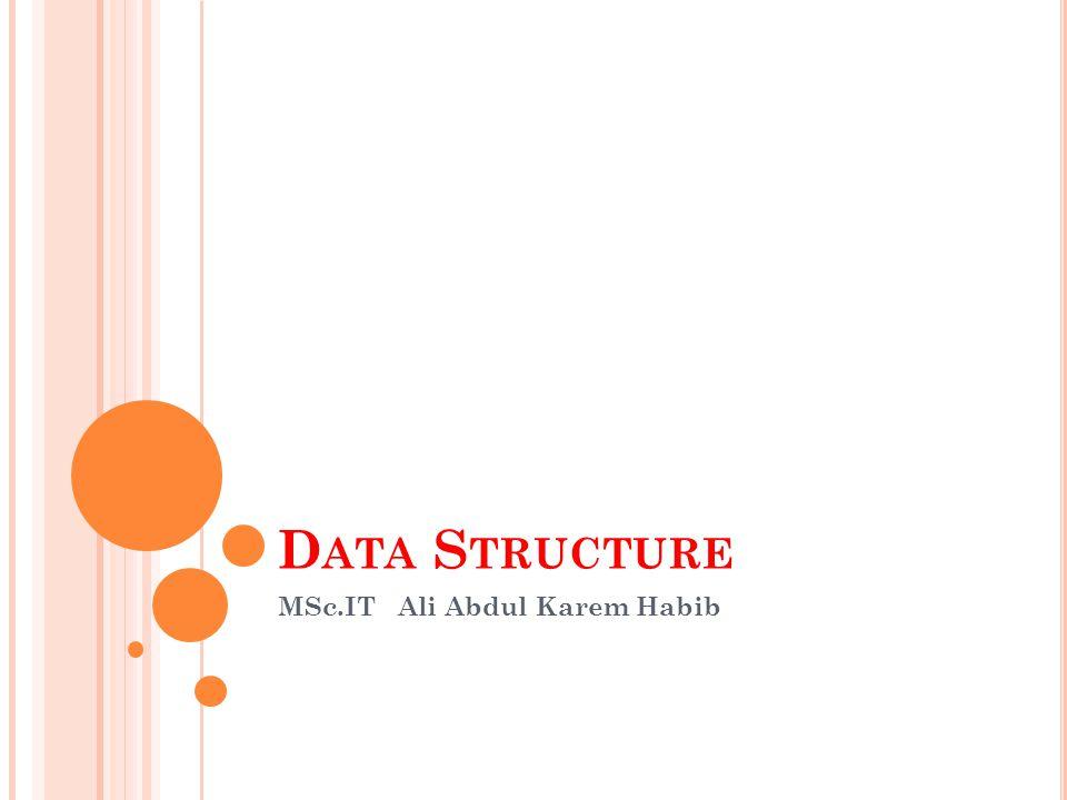 D ATA S TRUCTURE MSc.IT Ali Abdul Karem Habib