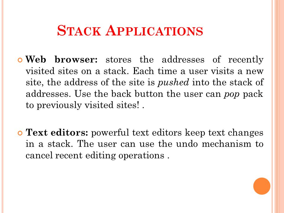 S TACK A PPLICATIONS Web browser: stores the addresses of recently visited sites on a stack.