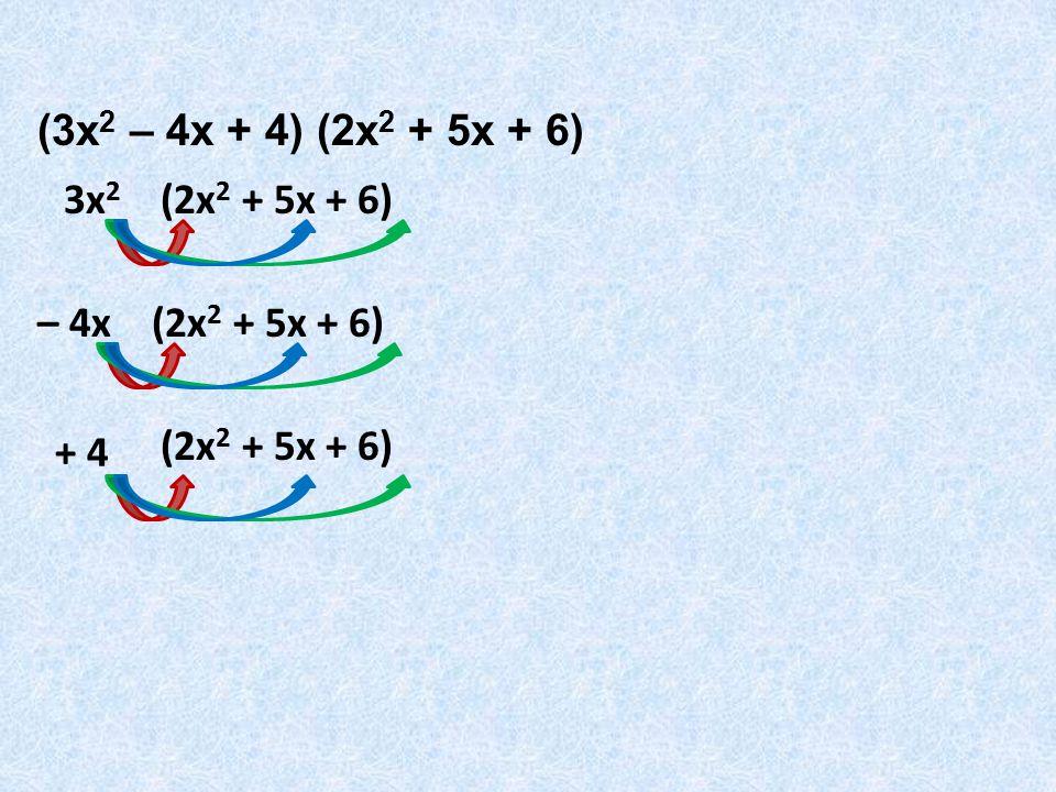 (3x 2 – 4x + 4) (2x 2 + 5x + 6) 3x 2 – 4x + 4 (2x 2 + 5x + 6)