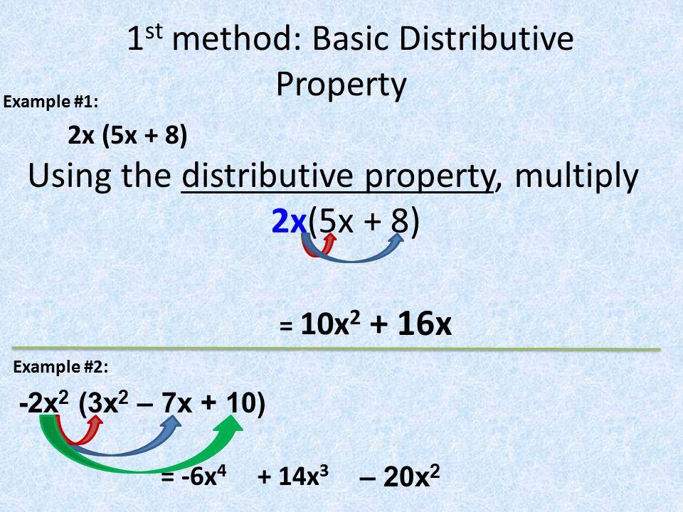 1 st method: Basic Distributive Property Using the distributive property, multiply 2x(5x + 8) -2x 2 (3x 2 – 7x + 10) 2x (5x + 8) – 20x 2 + 16x = 10x 2