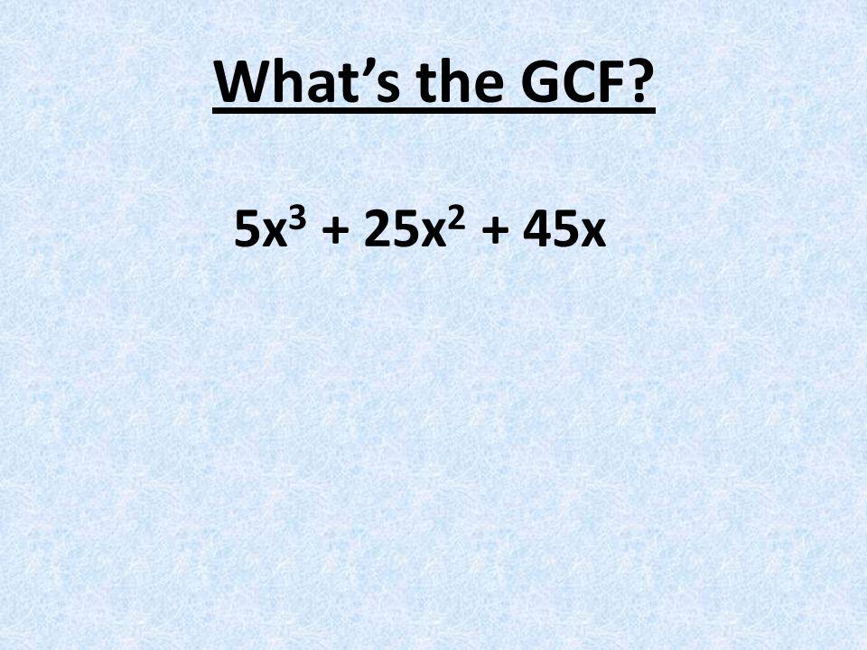 What's the GCF? 5x 3 + 25x 2 + 45x