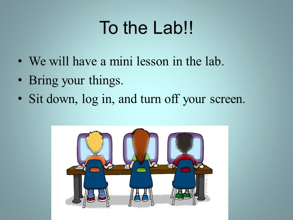 To the Lab!. We will have a mini lesson in the lab.