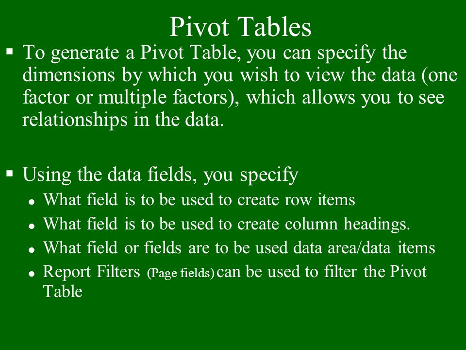 Pivot Tables §Excel lists often contain a wealth of information, but because there is so much detailed data present, it is often difficult to form a c