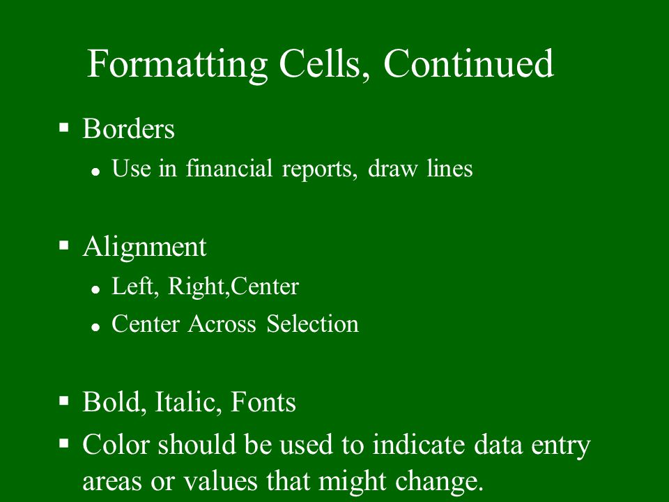 Formatting Cells §Column Widths l Rather than extending across several columns, widen columns to fit text l Widen columns by dragging the right border