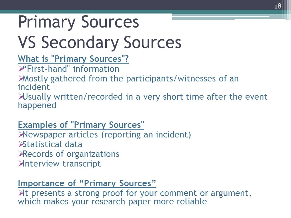 Primary Sources VS Secondary Sources What is Primary Sources .