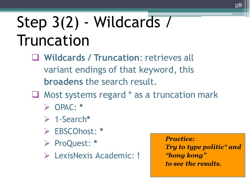  Wildcards / Truncation: retrieves all variant endings of that keyword, this broadens the search result.