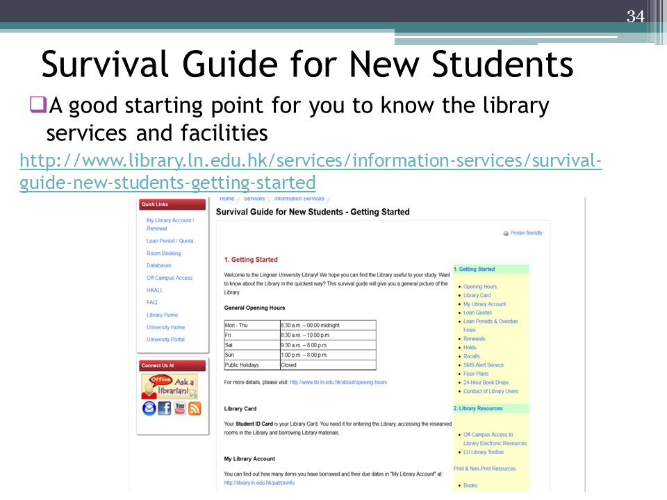 Survival Guide for New Students  A good starting point for you to know the library services and facilities http://www.library.ln.edu.hk/services/information-services/survival- guide-new-students-getting-started 34