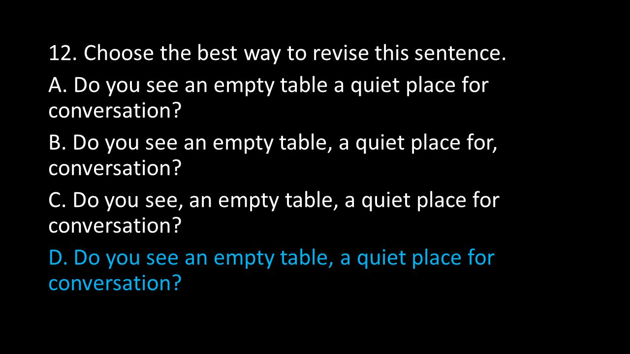 12. Choose the best way to revise this sentence. A.