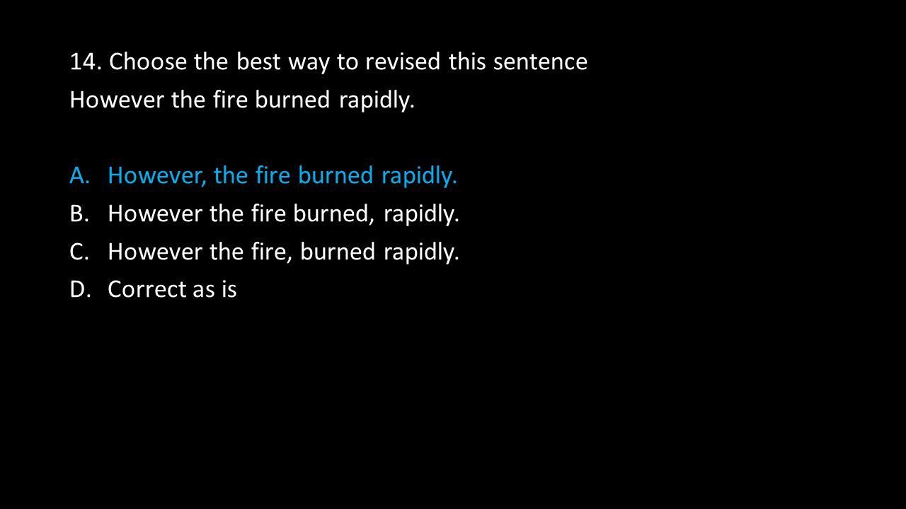 14. Choose the best way to revised this sentence However the fire burned rapidly.