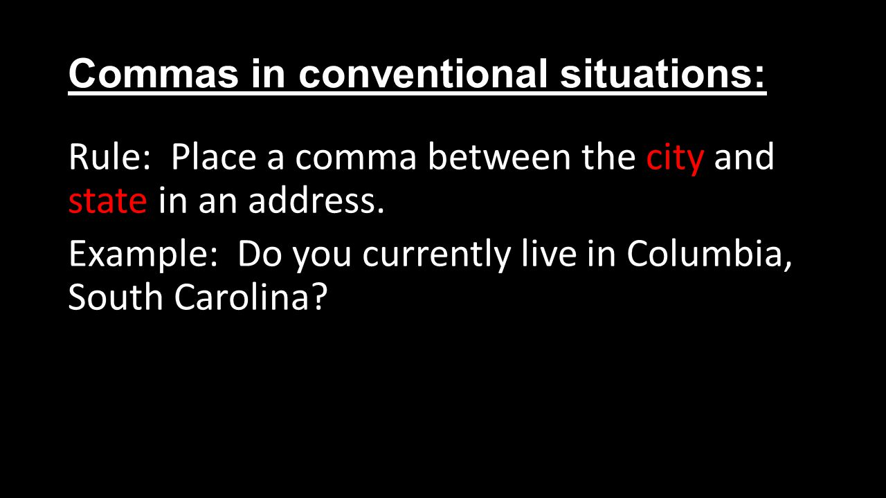 Commas in conventional situations: Rule: Place a comma between the city and state in an address.
