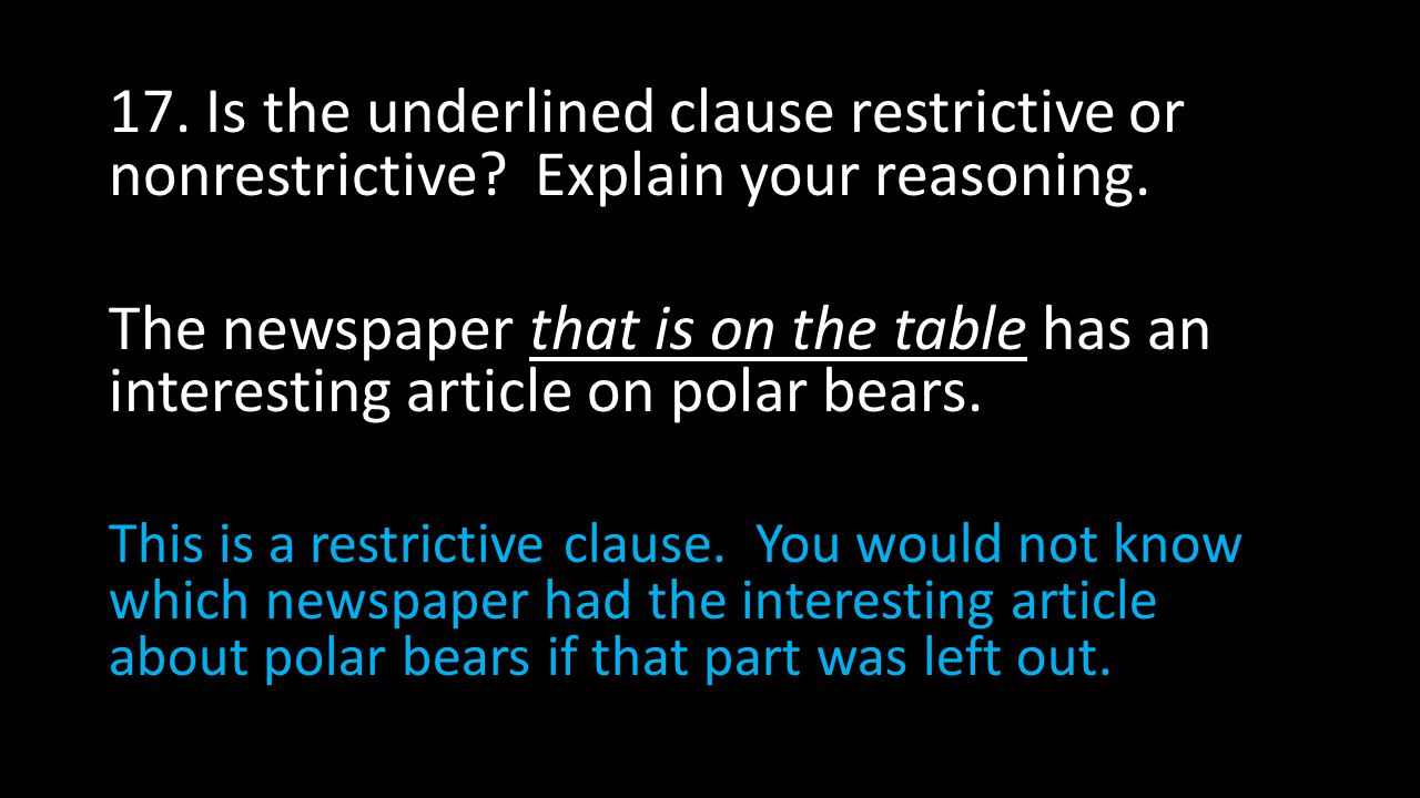 17. Is the underlined clause restrictive or nonrestrictive.