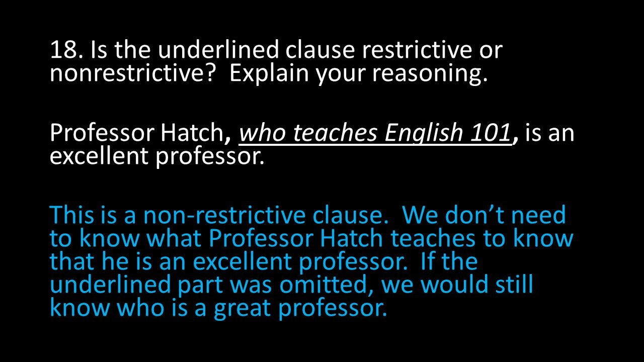 18. Is the underlined clause restrictive or nonrestrictive.