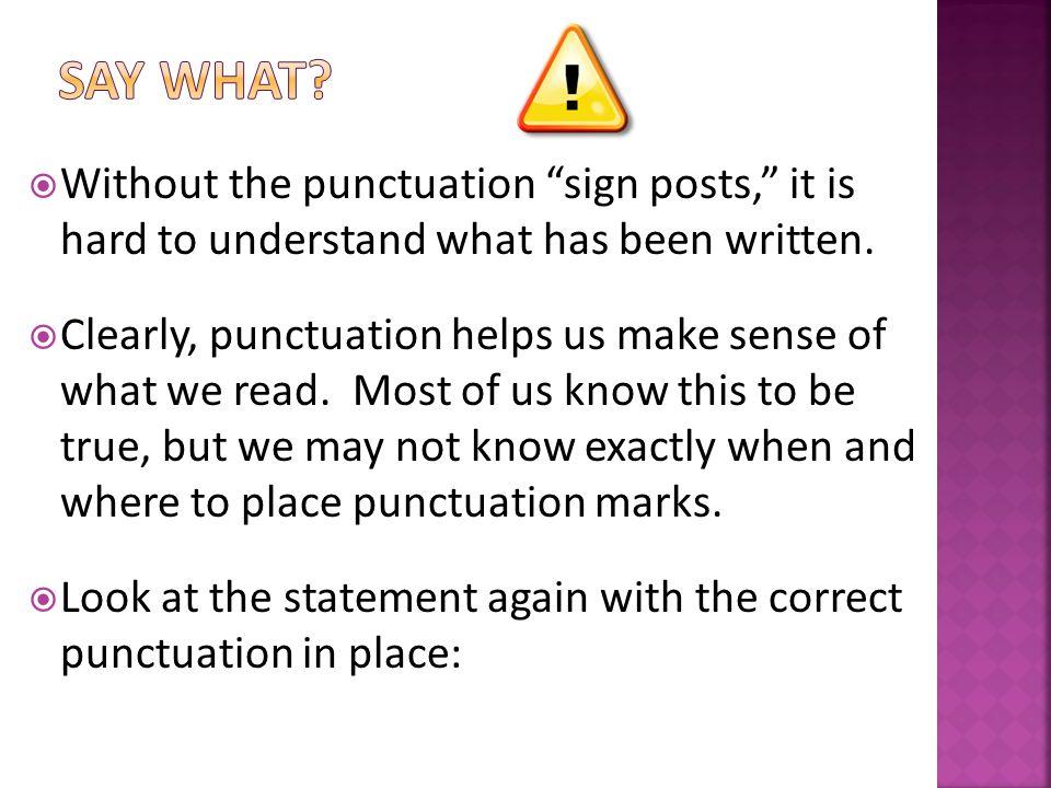  Without the punctuation sign posts, it is hard to understand what has been written.