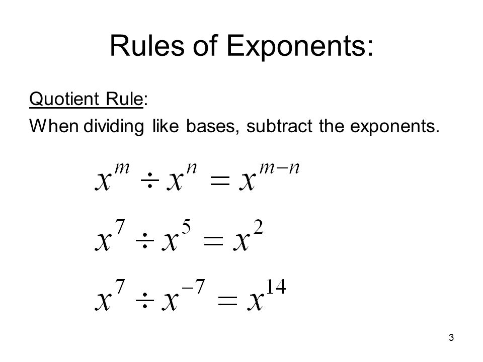 3 Rules of Exponents: Quotient Rule: When dividing like bases, subtract the exponents.