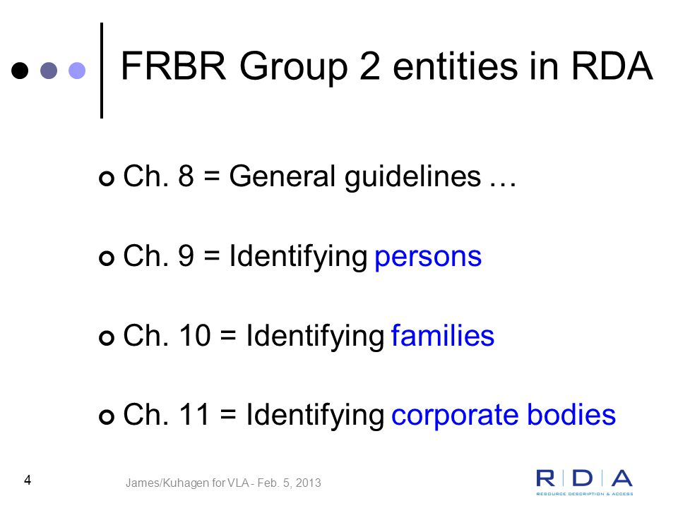 4 FRBR Group 2 entities in RDA Ch. 8 = General guidelines … Ch.