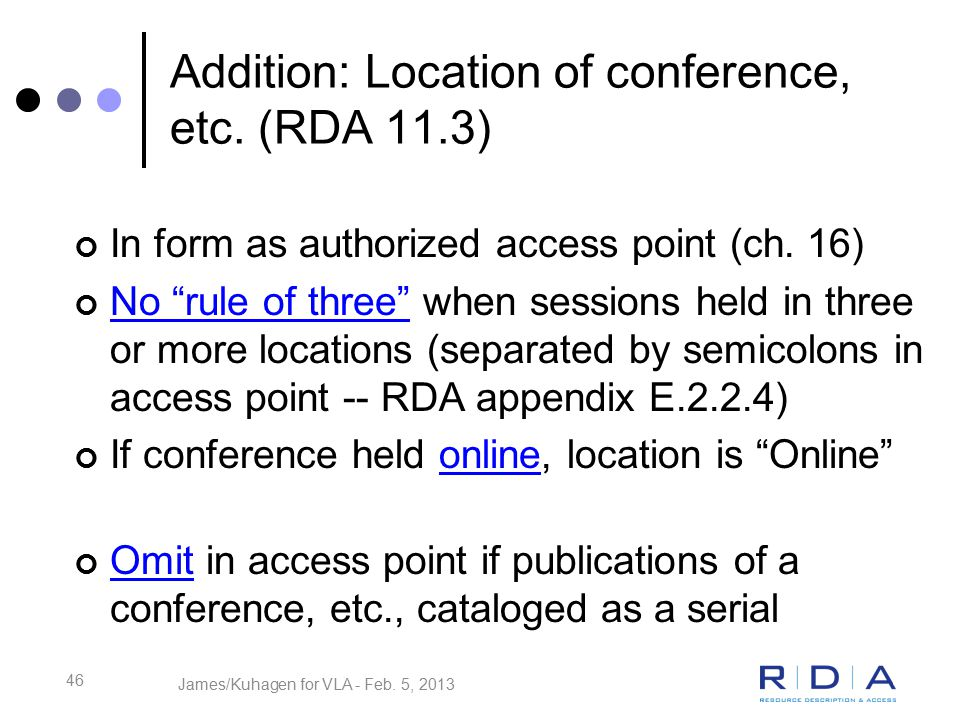 46 Addition: Location of conference, etc. (RDA 11.3) In form as authorized access point (ch.