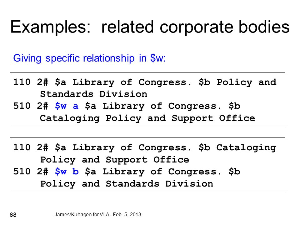 68 Examples: related corporate bodies Giving specific relationship in $w: 110 2# $a Library of Congress.