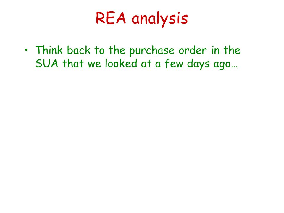REA analysis Think back to the purchase order in the SUA that we looked at a few days ago…