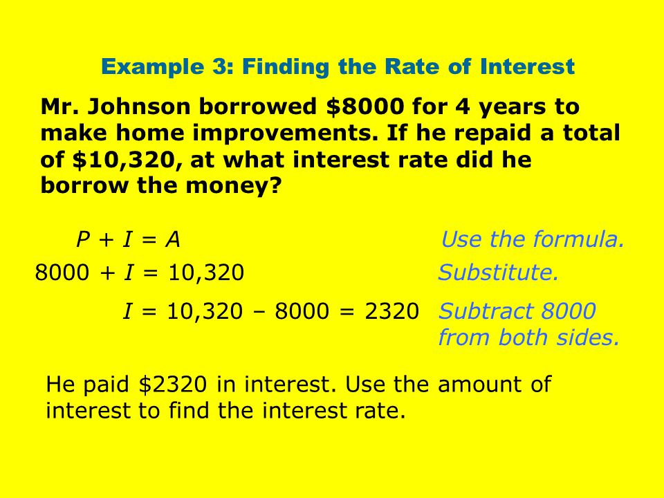 Mr.Johnson borrowed $8000 for 4 years to make home improvements.
