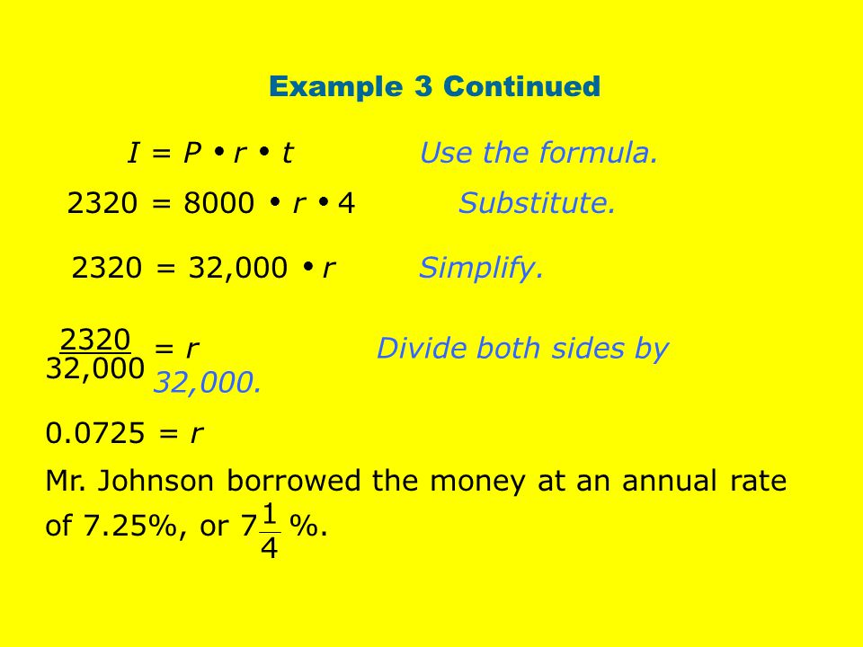 Example 3 Continued 2320 = 32,000  rSimplify.I = P  r  t Use the formula.