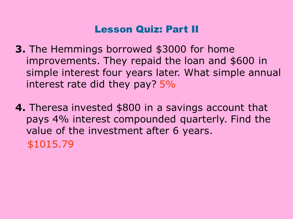 Lesson Quiz: Part II 3.The Hemmings borrowed $3000 for home improvements.