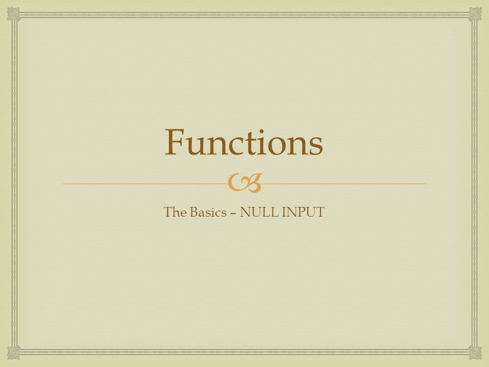  Functions The Basics – NULL INPUT