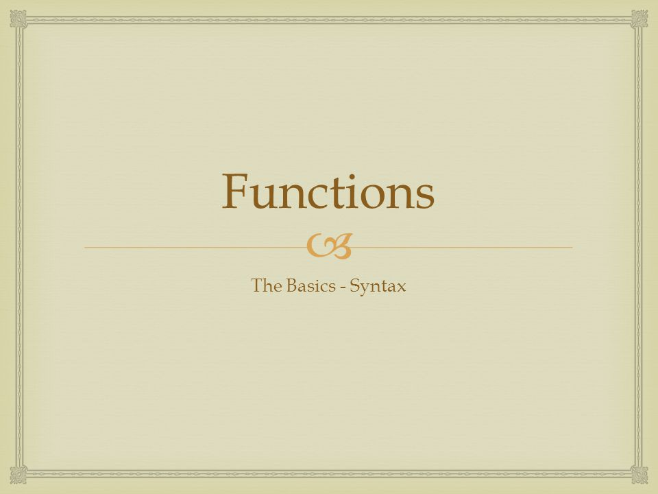  Functions The Basics - Syntax
