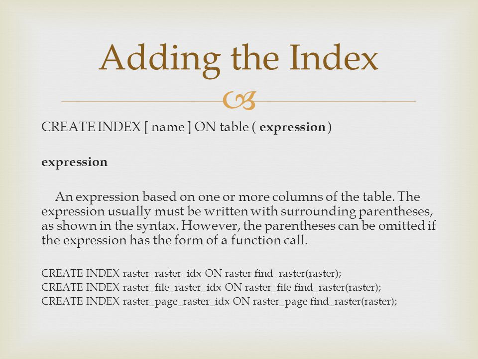  CREATE INDEX [ name ] ON table ( expression ) expression An expression based on one or more columns of the table.