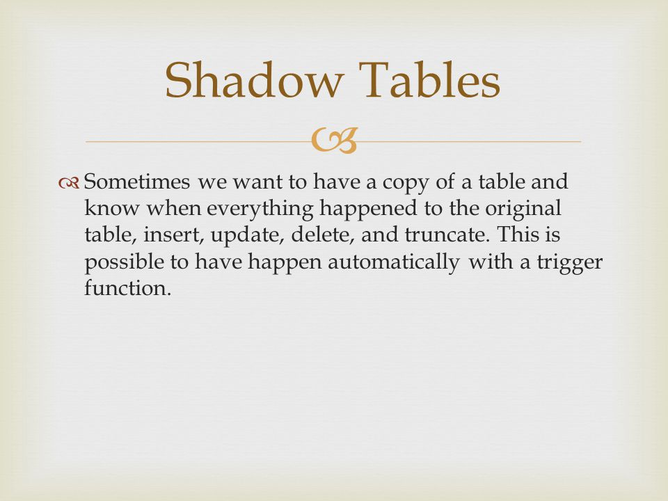   Sometimes we want to have a copy of a table and know when everything happened to the original table, insert, update, delete, and truncate. This is