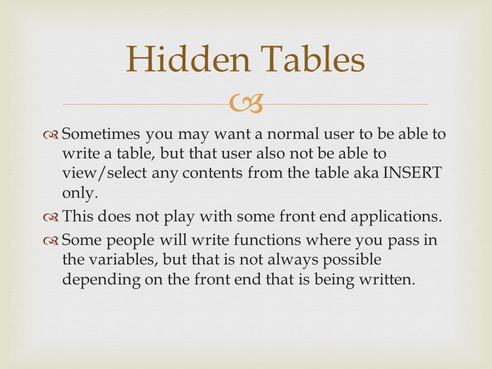   Sometimes you may want a normal user to be able to write a table, but that user also not be able to view/select any contents from the table aka INSERT only.