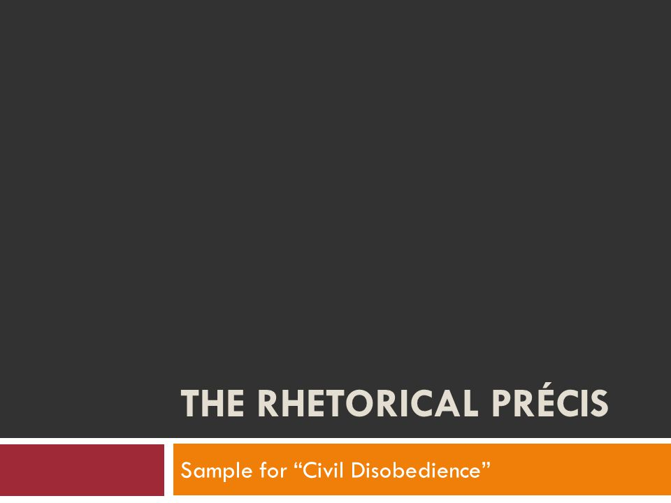 "THE RHETORICAL PRÉCIS Sample for ""Civil Disobedience"""