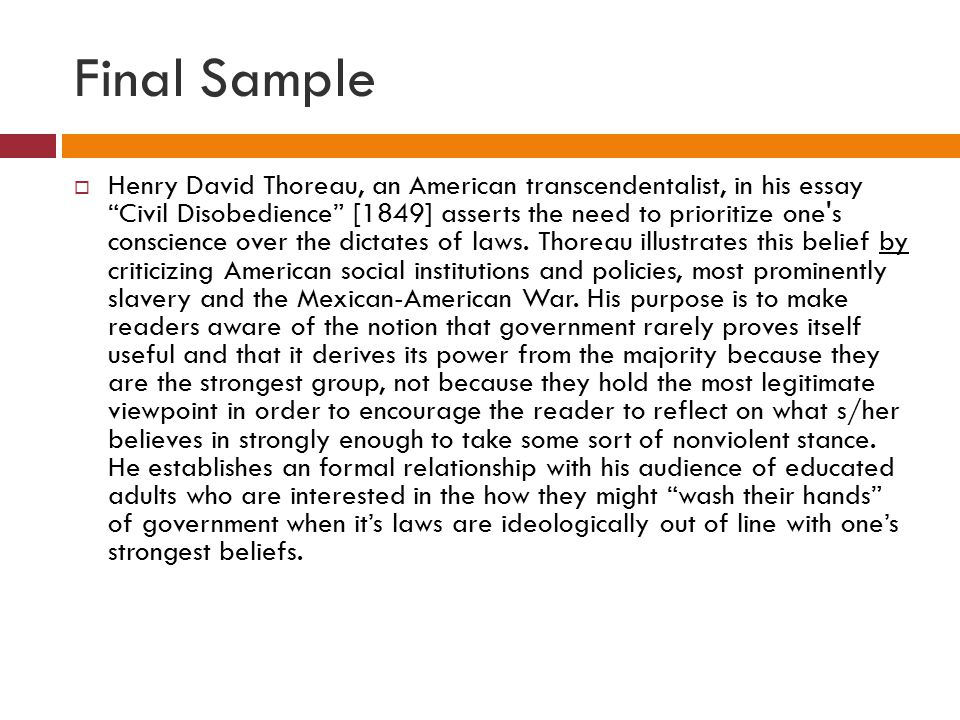 "Final Sample  Henry David Thoreau, an American transcendentalist, in his essay ""Civil Disobedience"" [1849] asserts the need to prioritize one's consc"