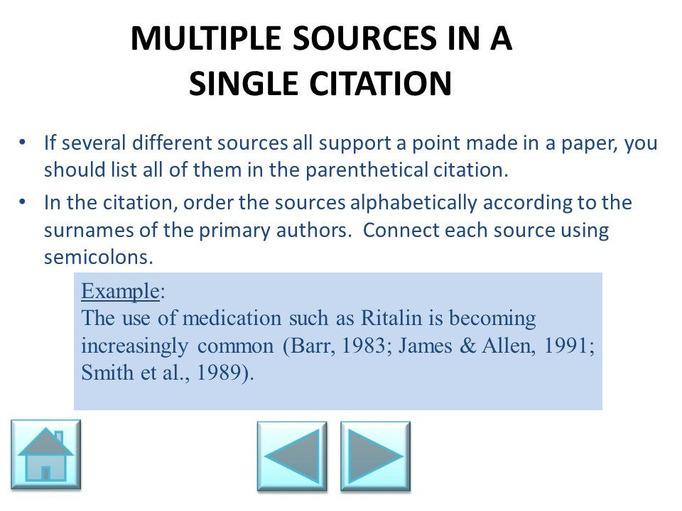 MULTIPLE SOURCES IN A SINGLE CITATION If several different sources all support a point made in a paper, you should list all of them in the parenthetic