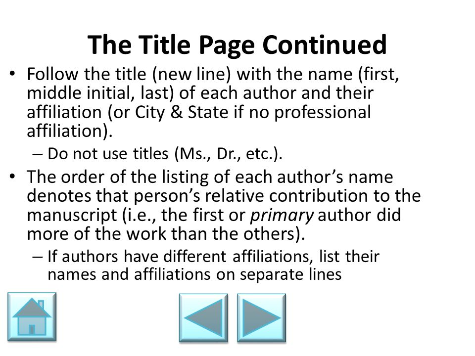 The Title Page Continued Follow the title (new line) with the name (first, middle initial, last) of each author and their affiliation (or City & State