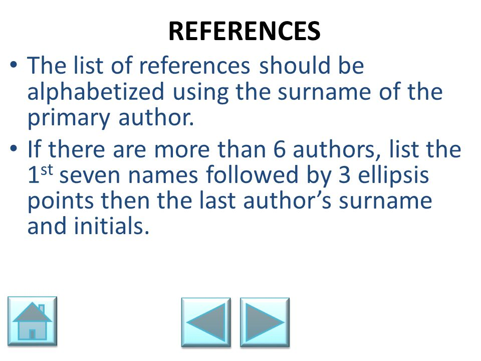REFERENCES The list of references should be alphabetized using the surname of the primary author. If there are more than 6 authors, list the 1 st seve