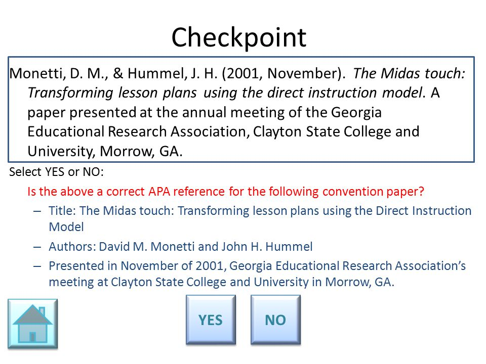 Checkpoint Monetti, D. M., & Hummel, J. H. (2001, November). The Midas touch: Transforming lesson plans using the direct instruction model. A paper pr