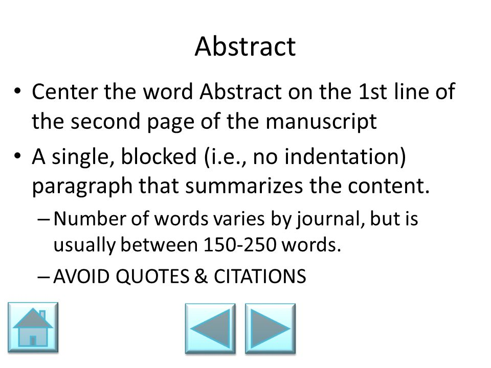 Abstract Center the word Abstract on the 1st line of the second page of the manuscript A single, blocked (i.e., no indentation) paragraph that summari