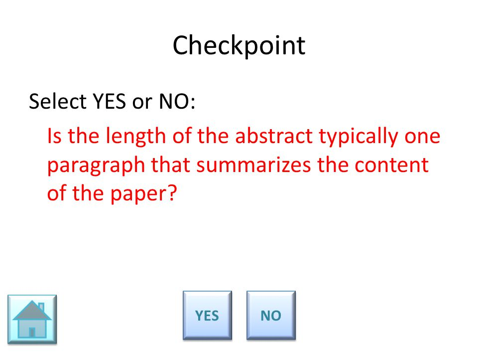 Checkpoint Select YES or NO: Is the length of the abstract typically one paragraph that summarizes the content of the paper? YES NO