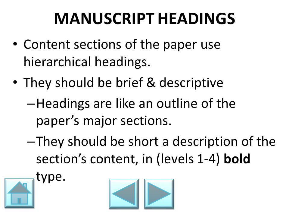 MANUSCRIPT HEADINGS Content sections of the paper use hierarchical headings. They should be brief & descriptive – Headings are like an outline of the