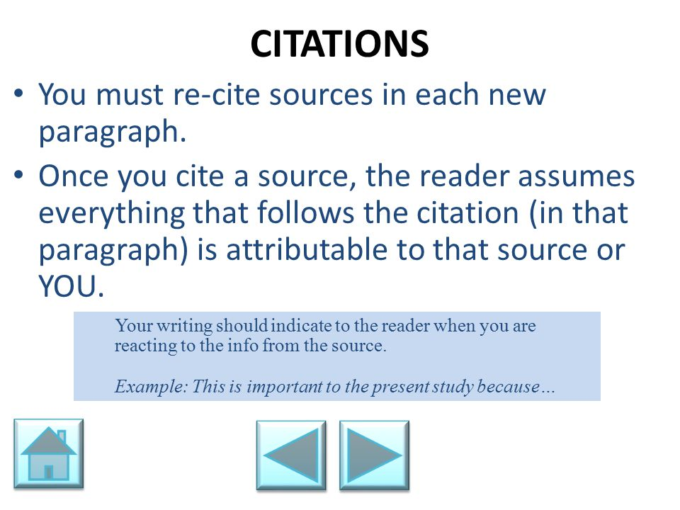 CITATIONS You must re-cite sources in each new paragraph. Once you cite a source, the reader assumes everything that follows the citation (in that par