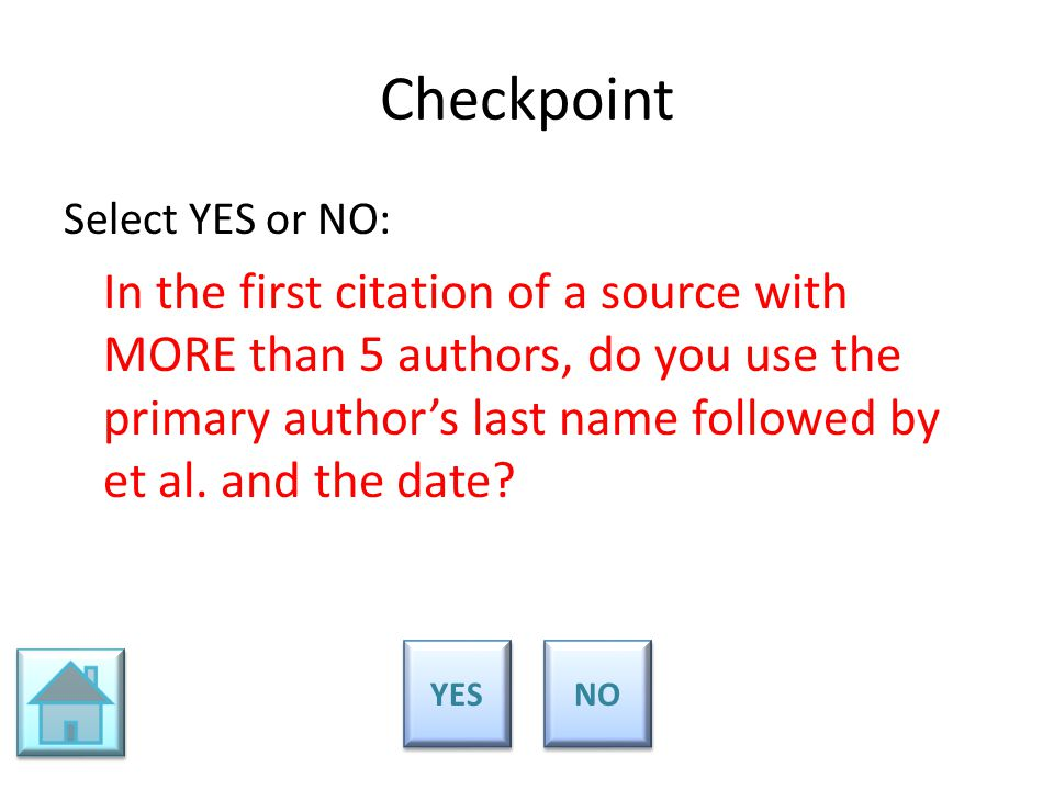 Checkpoint Select YES or NO: In the first citation of a source with MORE than 5 authors, do you use the primary author's last name followed by et al.