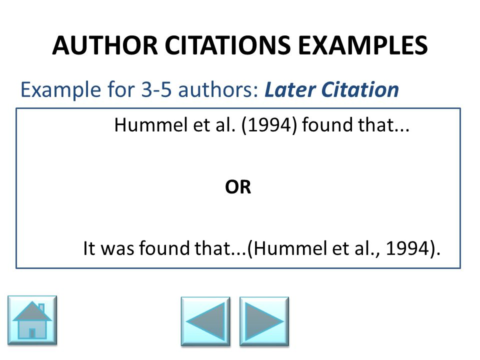 AUTHOR CITATIONS EXAMPLES Example for 3-5 authors: Later Citation Hummel et al. (1994) found that... OR It was found that...(Hummel et al., 1994).